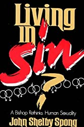 [(Living in Sin: A Bishop Rethinks Human Sexuality)] [Author: John Shelby Spong] published on (February, 1990)