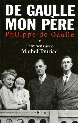De Gaulle, mon père : Entretiens avec Michel Tauriac, tome 1 par Philippe de Gaulle, Michel Tauriac