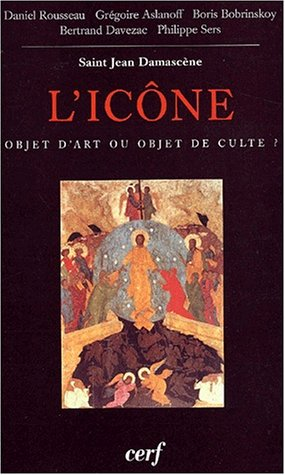 L'icône, objet d'art ou objet de culte ? Actes du colloque de Vézelay réunis par Daniel Rousseau (25-27 aôut 2000)