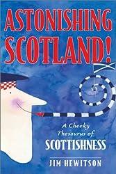 Astonishing Scotland!: A Cheeky Thesaurus of Scottishness: Pass the Bunnet
