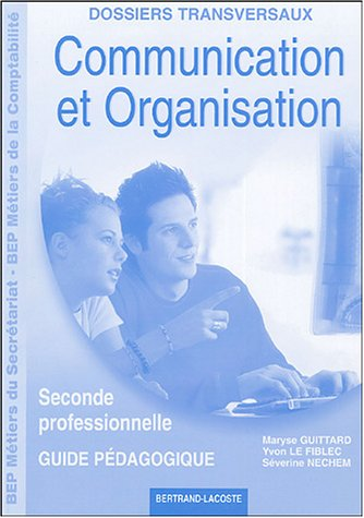 Communication et Organisation 2e Professionnelle : Guide pédagogique par Maryse Guittard, Yvon Le Fiblec, Séverine Nechem