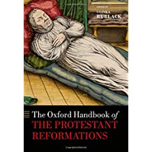 The Oxford Handbook of the Protestant Reformations (Oxford Handbooks in History)