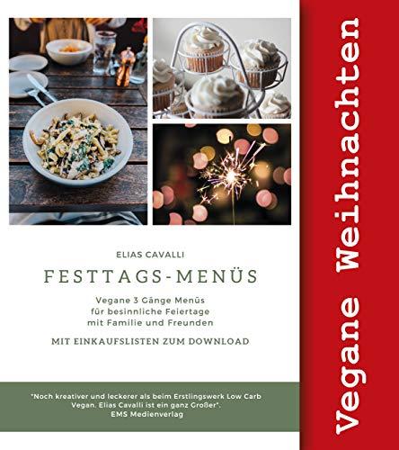 Festtagsmenüs  Vegane 3 Gänge Menüs für besinnliche Feiertage mit Familie und Freunden  Weihnachten, Ostern, Thanksgiving, Valentinstag, Muttertag  : Mit Einkaufslisten zum Download