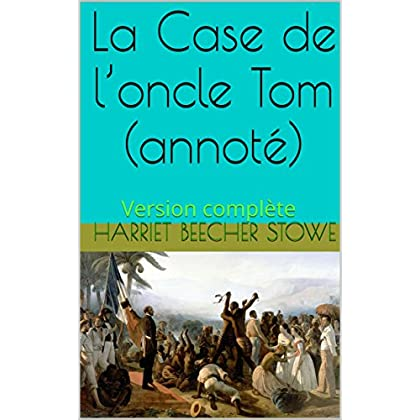 La Case de l'oncle Tom (annoté): Version complète