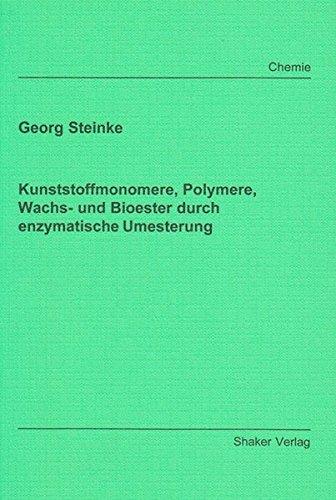Kunststoffmonomere, Polymere, Wachs- und Bioester durch enzymatische Umesterung (Berichte aus der Chemie)