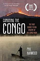 Canoeing the Congo: The First Source-to-Sea Descent of the Congo River by Phil Harwood (2014-09-01)
