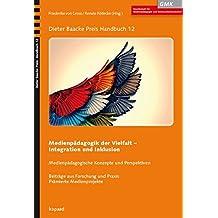 Medienpädagogik der Vielfalt: Integration und Inklusion (Dieter Baacke Preis Handbuch)