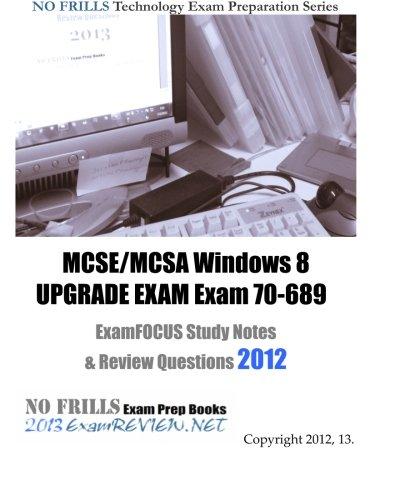MCSE/MCSA Windows 8 UPGRADE EXAM Exam 70-689 ExamFOCUS Study Notes & Review Questions 2012
