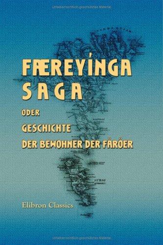 Færeyínga Saga oder Geschichte der Bewohner der Färöer im isländischen Grundtext mit färöischer, dänischer und deutscher übersetzung: Herausgegeben von C. C. Rafn und G. C. F. Mohnike