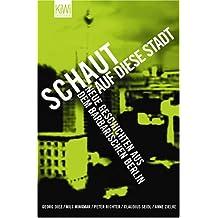 Schaut auf diese Stadt: Neue Geschichten aus dem barbarischen Berlin