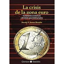 La crisis de la zona euro. Fundamentos económicos y lecciones para América Latina