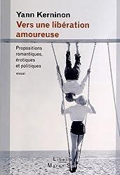 Vers une libération amoureuse. Propositions romantiques, érotiques et politiques