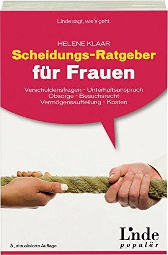 Scheidungs-Ratgeber für Frauen: Verschuldungsfragen - Unterhaltsanspruch - Obsorge - Besuchsrecht - Vermögensaufteilung - Kosten (Ausgabe Österreich)