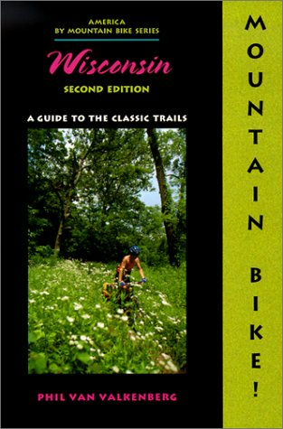 Mountain Bike! Wisconsin: A Guide to the Classic Trails -