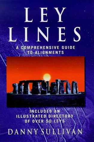 Ley Lines: A Comprehensive Guide to Alignments by Danny Sullivan (28-Oct-1999) Hardcover