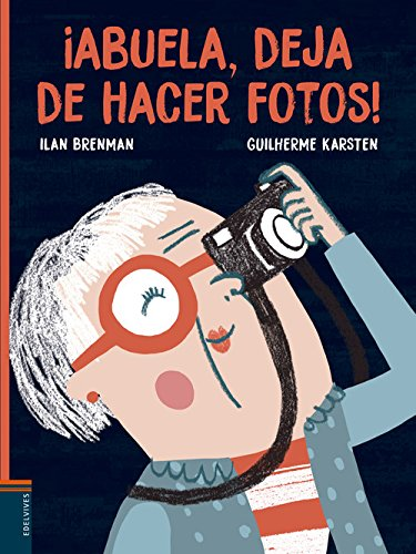 ¡Abuela, deja de hacer fotos! (Álbumes ilustrados) por Ilan Brenman