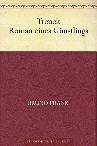 Trenck - Roman eines Günstlings