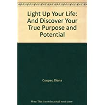 Light Up Your Life: And Discover Your True Purpose and Potential