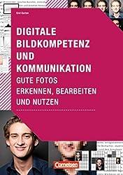 Medienkompetenz: Digitale Bildkompetenz und Kommunikation: Gute Fotos erkennen, bearbeiten und nutzen