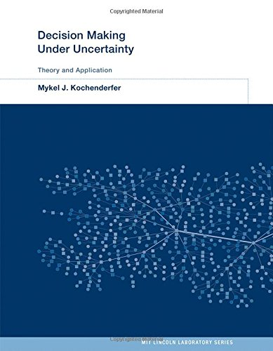 Decision Making Under Uncertainty: Theory and Application (MIT Lincoln Laboratory Series) por Mykel J. Kochenderfer