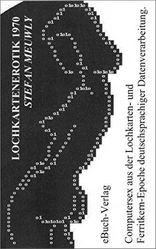 EDV Lochkartenerotik 1970: Computersex aus der Lochkarten- und Ferritkern-Epoche deutschsprachiger Datenverarbeitung