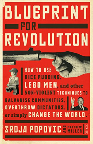 Blueprint for Revolution: how to use rice pudding, Lego men, and other non-violent techniques to galvanise communities, overthrow dictators, or simply change the world (English Edition) di Srdja Popovic