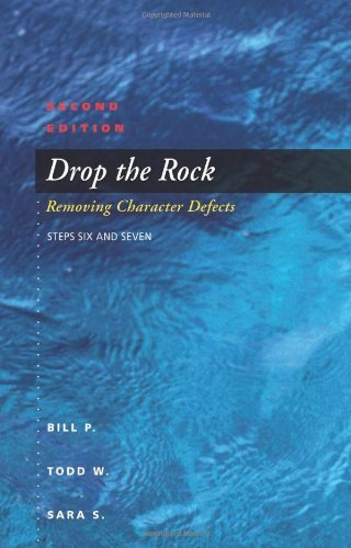 Drop the Rock: Removing Character Defects - Steps Six and Seven by P., Bill, W., Todd, S., Sara (2005) Paperback