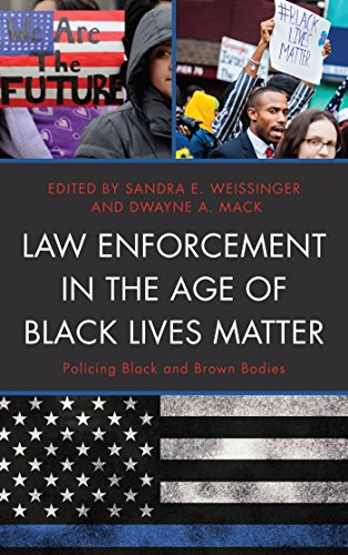 Law Enforcement in the Age of Black Lives Matter: Policing Black and Brown Bodies (Critical Perspectives on Race, Crime, and Justice) (English Edition)