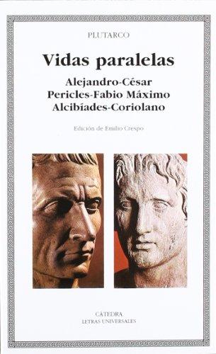 Vidas paralelas. Alejandro-César, Pericles-Fabio Máximo, Alcibíades-Coriolano (Letras Universales) por Plutarco