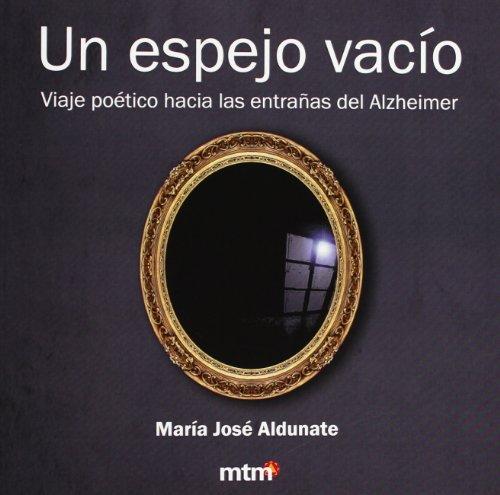 Espejo vacío, un: Viaje poético hacía las entrañas del alzheimer por María José Aldunate