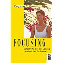 Focusing: Selbsthilfe bei der Lösung persönlicher Probleme