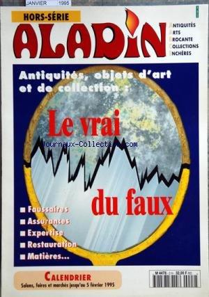 ALADIN du 01-01-1995 ANTIQUITES - OBJETS D'ART ET DE COLLECTION - LE VRAI DU FAUX - FAUSSAIRES - ASSURANCES - EXPERTISES - RESTAURATION - MATIERE par Collectif