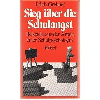 Sieg über die Schulangst. Beispiele aus der Arbeit einer Schulpsychologin by Edith Grebner (1989-01-05)