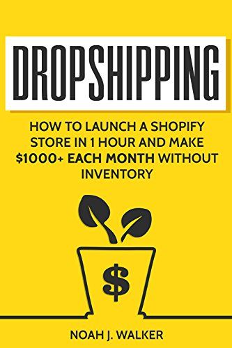 Dropshipping: How to Launch a Shopify Store in 1 Hour and Make $1000+ Each Month Without Inventory (Passive Income for Beginners) (English Edition)