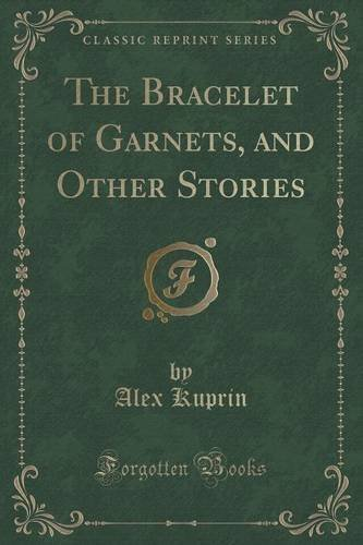 The Bracelet of Garnets, and Other Stories (Classic Reprint) by Alex Kuprin (2015-09-27)