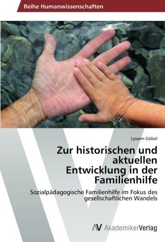 Zur historischen und aktuellen Entwicklung in der Familienhilfe: Sozialpädagogische Familienhilfe im Fokus des gesellschaftlichen Wandels