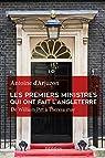 Les premiers ministres qui ont fait l'Angleterre par Antoine d' ARJUZON