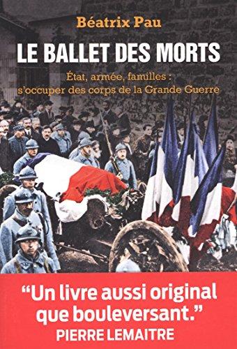 Le ballet des morts : Etat, armée, familles : s'occuper des corps de la Grande guerre par Béatrix Pau