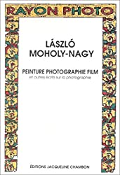 Peinture, photographie, film : Et autres écrits sur la photographie