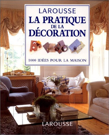 GUIDE PRATIQUE DE LA DECORATION 1000 IDEES POUR LA MAISON par Stewart Walton