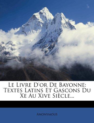 Le Livre D'or De Bayonne: Textes Latins Et Gascons Du Xe Au Xive Siècle...