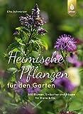 Heimische Pflanzen für den Garten: 100 Blumen, Sträucher und Bäume für Biene & Co.