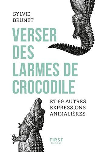 Verser des larmes de crocodile et 99 autres expressions animalires