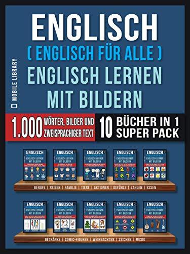 Englisch ( Englisch für alle ) Englisch Lernen Mit Bildern (Super Pack 10 Bücher in 1): 1.000 Wörter, 1.000 Bilder, 1.000 zweisprachige Texte (10 Bücher ... lernen) (Foreign Language Learning Guides)