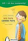 Wie Papa: Kinderbuch Deutsch-Französisch
