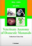 Veterinary Anatomy of Domestic Mammals: Textbook and Colour Atlas, Sixth Edition