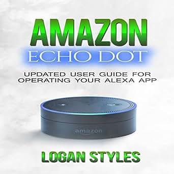 amazon echo dot programming your alexa app user guide for operating your alexa app and amazon Kindle User Guide Latest Edition Kindle User's Guide 4th Edition