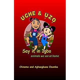 Uche & Uzo Say it in Igbo: animals we see at home (Uche and Uzo Say It in Igbo)
