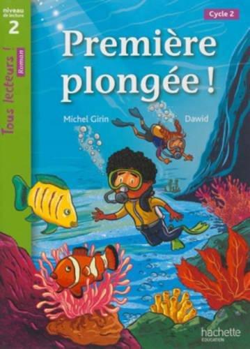 Premire plonge ! Niveau 2 - Tous lecteurs ! Roman - Livre lve - Ed. 2013