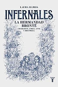 Infernales. La hermandad Brontë: Charlotte, Emily, Anne y Branwell par Laura Ramos